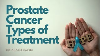 Prostate Cancer Types of Treatment - Dr. Arash Rafiei