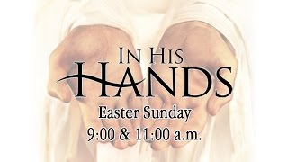 2016 Easter Cantata: In His Hands - Lighthouse Baptist Church Choir