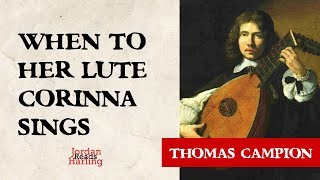 When to Her Lute Corinna Sings - Thomas Campion poem reading | Jordan Harling Reads