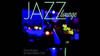 Jazz Lounge - Smooth Jazz & Piano Bar - 2 hours of perfect chill moment