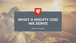 Adrian Rogers: What A Mighty God We Serve (2343)
