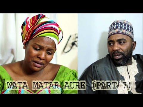 WATA MATAR AURE [ Episode 7 ] Latest Hausa Movie 2019