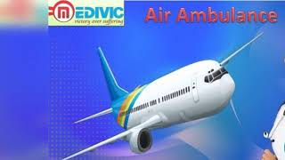 Air Ambulance Services in Guwahati and Dibrugarh by Medivic Aviation at Low