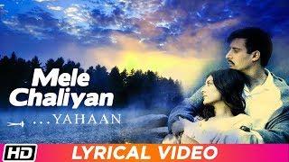 Mele Chaliyan   Lyrical Video   Yahaan   Shreya Ghoshal