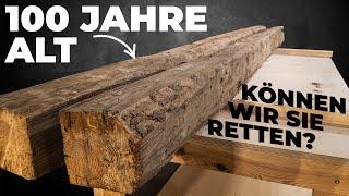 100 Jahre altes Holz retten? Welche Probleme tauchen auf? Ein Selbstversuch....