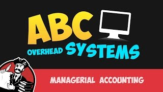 Activity Based Costing Systems for Overhead (Cost Accounting Tutorial #28)