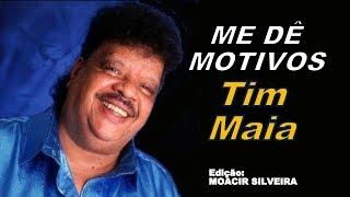 ME DÊ MOTIVOS (letra e vídeo) com TIM MAIA, vídeo MOACIR SILVEIRA