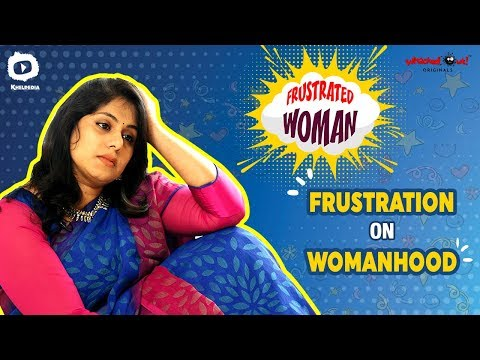 Frustrated Woman FRUSTRATION on Womanhood | Women's Day Special | 2019 Comedy Web Series | Khelpedia