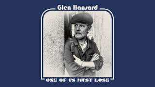"Glen Hansard - ""One of Us Must Lose"" (Full Album Stream)"