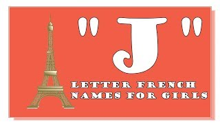 MODERN AND TRADITIONAL J LETTER FRENCH NAMES FOR BABY GIRLS - TOP 1000 OF FRANCE