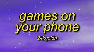 24kGoldn - Games On Your Phone (Lyrics) | when you up at night all alone