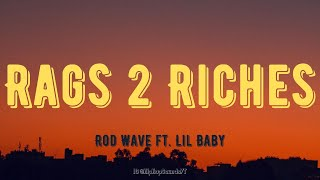 Rod Wave - Rags To Riches ft. Lil Baby (Lyrics)