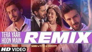 REMIX: Tera Yaar Hoon Main | Sonu Ke Titu Ki Sweety | Arijit Singh | DJ Chetas & DJ NYK