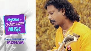 Making of Awesome Music - Moham by Baiju Dharmajan - songdew