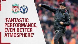 Klopp's Chelsea reaction | 'A fantastic performance, an even better atmosphere'