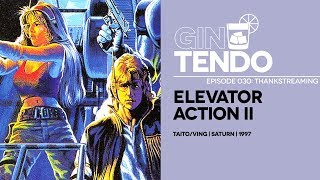 Gintendo Stream #030 | Elevator Action II: THANKSTREAMING