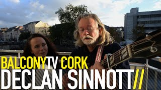 DECLAN SINNOTT - BLOOD IS RUSHING THROUGH THESE VEINS (BalconyTV)
