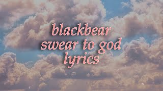 Blackbear   Swear To God [lyrics]