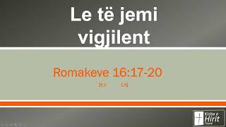 Le të jemi vigjilent Romakeve 16:17-20
