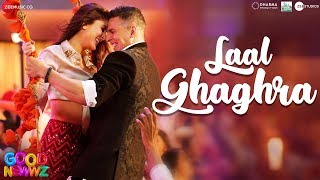 LAAL GHAGRA Lyrics - Good Newwz |Akshay, Kareena