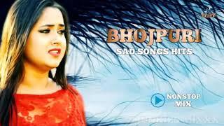 Bhojpuri Nonstop Sad Songs Dj Remix Bhojpuri Sad Songs Hits