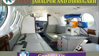 Pick a Great Way to Shift Air Ambulance in Jabalpur and Dibrugarh by King