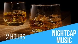 Nightcap and Nightcap Music: 2 Hours of Best Nightcap Music for your Nightcap