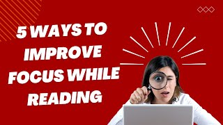 5 Ways to Improve Focus While Reading