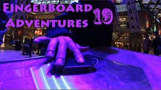 Fingerboard Adventures 19 : Discover and Rediscover