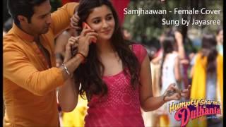 Samjhawan Female Cover (Humpty Sharma ki Dulhania) sung by Jayasree