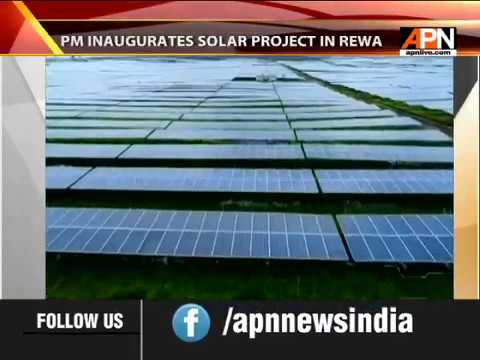 PM INAUGURATES SOLAR PROJECT IN REWA: ASIA'S BIGGEST SOLAR POWER PROJECT