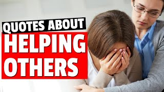 20 Quotes About Helping Others - Inspirational Kindness Quotes