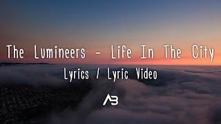 The Lumineers - Life In The City (Lyrics / Lyric Video) - YouTube
