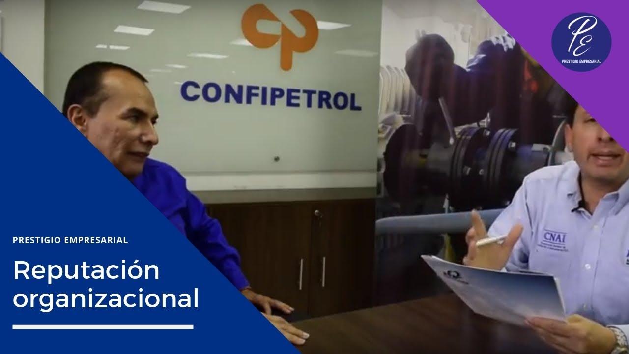 Presidente de CONFIPETROL nos da tips de REPUTACIÓN ORGANIZACIONAL - PRESTIGIO EMPRESARIAL