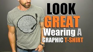 How To ROCK A GRAPHIC T-Shirt! (5 Rules EVERY Guy Should Follow)