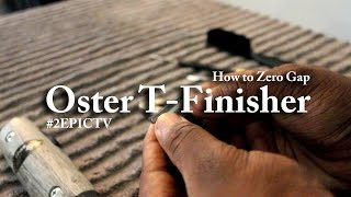How to Zero Gap Oster T-Finisher