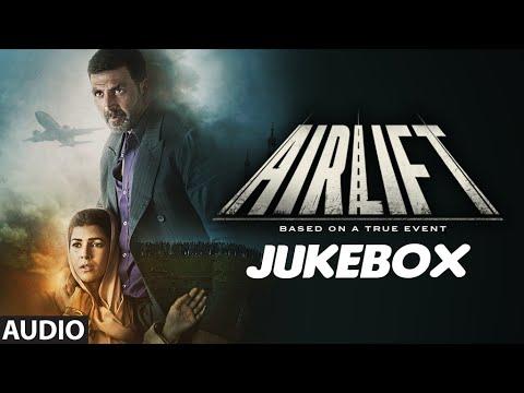 AIRLIFT Full Audio Songs (JUKEBOX)   Akshay Kumar,