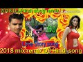 DJ 2018 Hindi remix has mat Pagli Pyar Ho Jayega mix remix Hindi 2018 super hit song new subscribe p video download