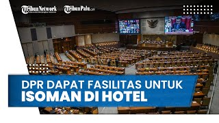 Biaya Ditanggung Negara, Anggota DPR Positif Covid-19 Dapat Fasilitas Isoman di Hotel