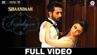 Nazdeekiyaan - Full Video | Shaandaar | Shahid Kapoor, Alia
