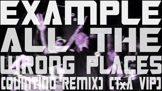 Example - All The Wrong Places (Quintino Remix) (TxA VIP)
