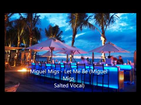 Miguel Migs - Let Me Be (Miguel Migs Salted Vocal)