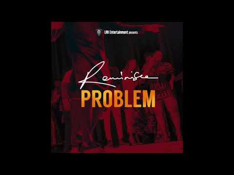 Reminisce - Problem (Official Audio)