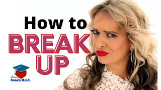 How to BREAK UP. How to  end your relationship and deal with negative emotions.