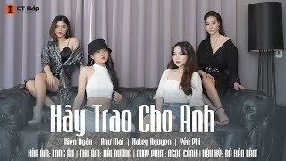 OFFICIAL MV | HÃY TRAO CHO ANH(REMIX COVER) - CT Bắp Studio