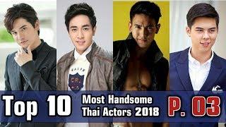 Top 10 Most Handsome Thai Actors 2018 (Part 3)