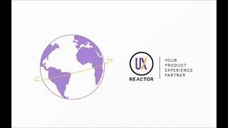 UXReactor - Video - 1