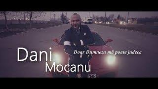 Dani Mocanu - Doar Dumnezeu ma poate judeca  | Official Video