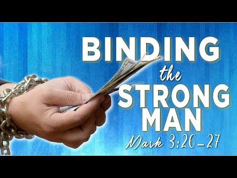 Binding The Strong Man – Mark 3:26-27