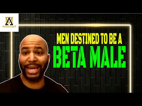 Are Some Men Destined To Be Beta Males (Alpha Male Strategies)